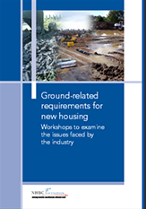 Ground-related requirements for new housing - workshops to examine the issues faced by the industry